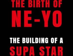 The Birth Of Ne-Yo: The Building Of A Supa Star BY Ne-Yo